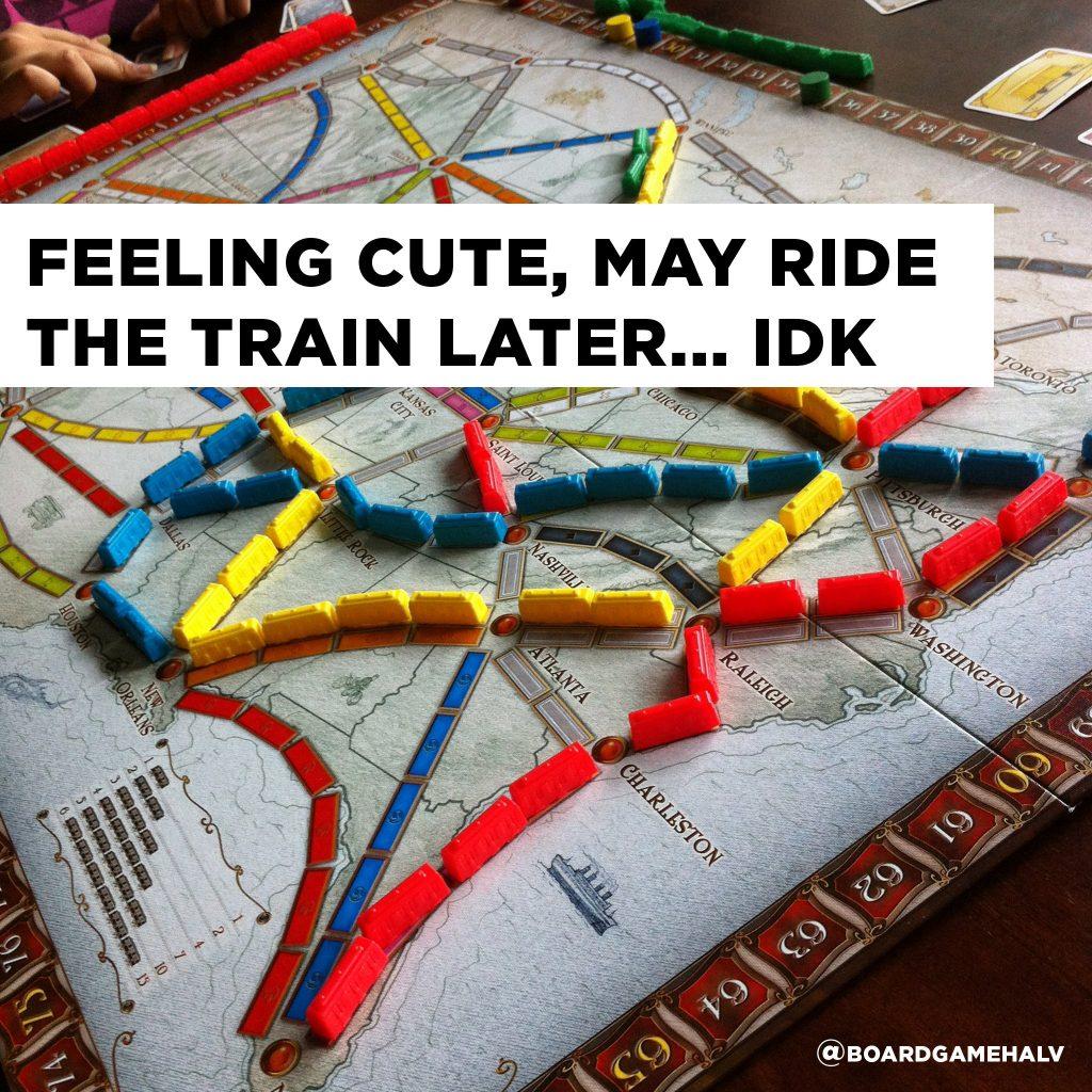 Board Game Memes - Ticket To Ride IDK Feelin Cute